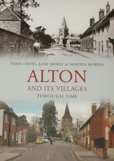 Alton and its Villages Through Time, by Tony Cross, Jane Hurst and Martin Morris